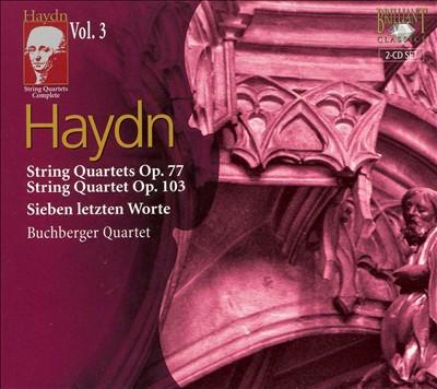 Haydn: String Quartets Op. 77; String Quartet Op. 103; Sieben letzten Worte