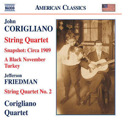 John Corigliano: String Quartet; Snapshot: Circa 1909; A Black November Turkey; Friedman: String Quartet No. 2
