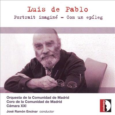 Luis de Pablo: Portrait imaginé; Com un epíleg