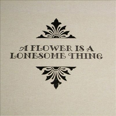 A Flower Is a Lonesome Thing