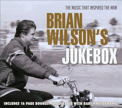 Brian Wilson's Jukebox: The Music That Inspired the Man