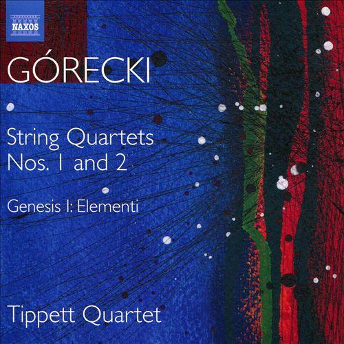 Górecki: String Quartets Nos. 1 and 2; Geneis I - Elementi
