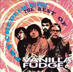 Psychedelic Sundae: The Best of Vanilla Fudge