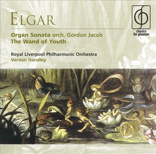 Elgar: Organ Sonata; The Wand of Youth