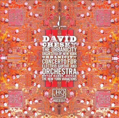 David Chesky: Urbanicity; Concerto for Electric Guitar and Orchestra; The New York Variations