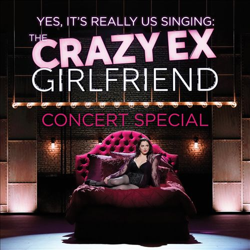 The Crazy Ex-Girlfriend Concert Special (Yes, It's Really Us Singing!) [Live]