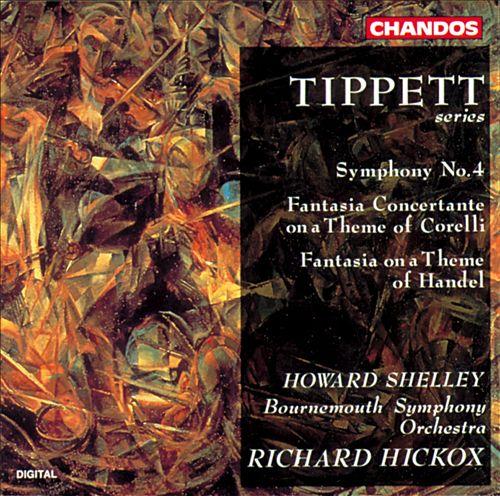 Tippett: Symphony No. 4; Fantasia Concertante on a Theme of Corelli; Fantasia on a Theme of Handel