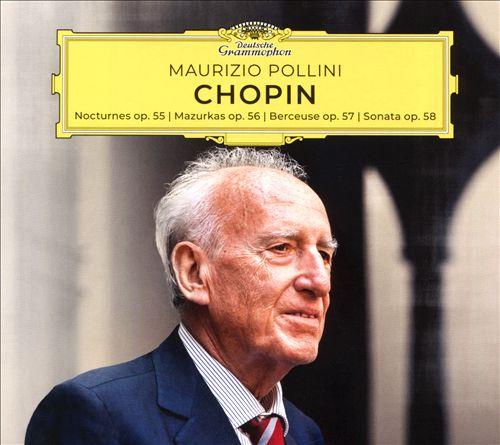 Chopin: Nocturnes Op. 55; Mazurkas Op. 56; Berceuse Op. 57; Sonata Op. 58