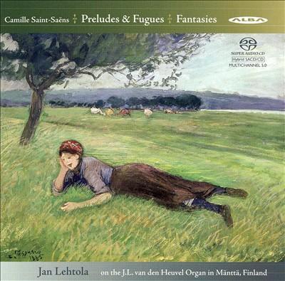Saint-Saëns: Preludes & Fugues; Fantasies