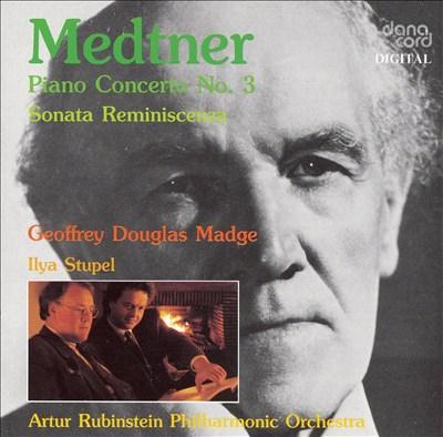 Medtner: Piano Concerto No. 3; Sonata Reminiscenza