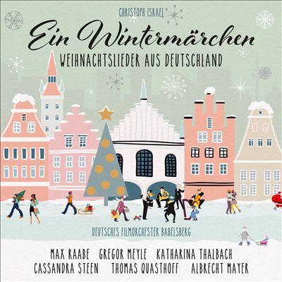 Ein Wintermärchen: Weihnachtslieder aus Deutschland