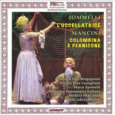 Jomelli: L'Uccellatrice; Mancini: Colombina e Pernicone