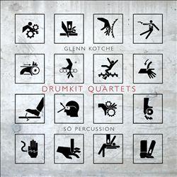 Glenn Kotche: Drumkit Quartets