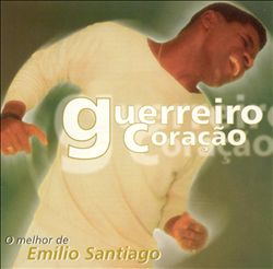 O Melhor de Emilio Santiago: Guerreiro Coração