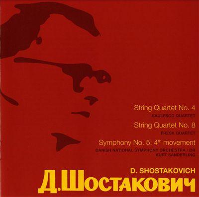 D. Shostakovich: String Quartet No. 4; String Quartet No. 8; Symphony No. 5 4th Movement