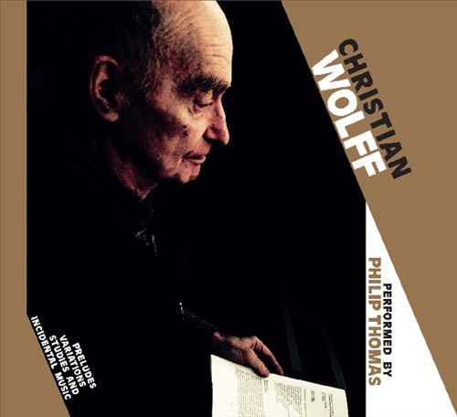Christian Wolff: Preludes, Variations, Studies and Incidental Music