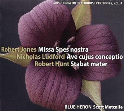 Robert Jones: Missa Spes nostra; Nicholas Ludford: Ave cujus conceptio; Robert Hunt: Stabat mater