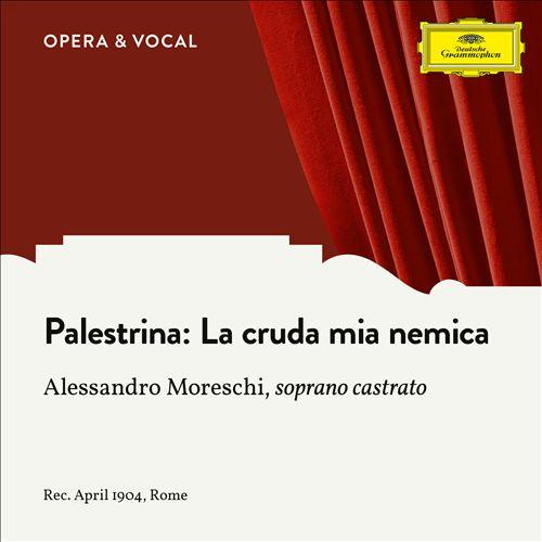 Palestrina: La cruda mia nemica