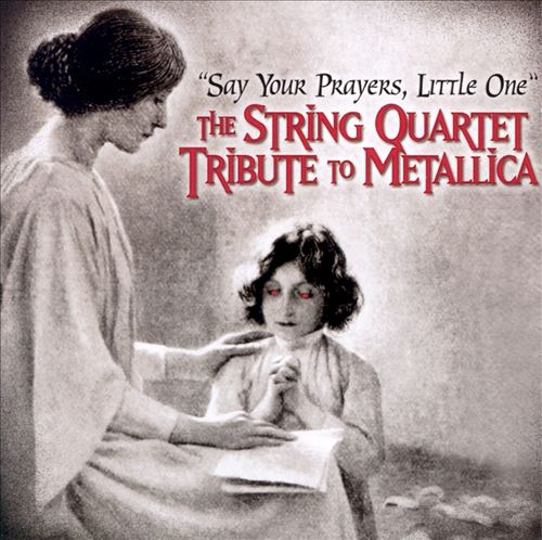 Say Your Prayers, Little One: The String Quartet Tribute to Metallica