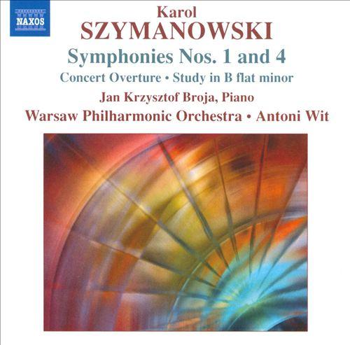 Karol Szymanowski: Symphonies Nos. 1 & 4; Concert Overture; Study in B flat minor