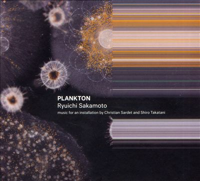 Plankton: Music for an Intallation By Christian Sardet and Shiro Takatani