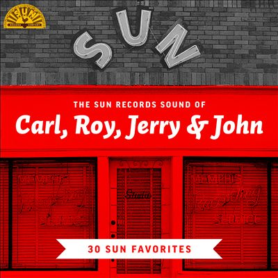 The Sun Records Sound of Carl, Roy, Jerry & John [30 Sun Favorites]
