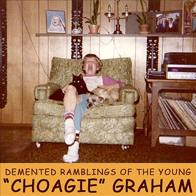 "The Demented Ramblings of Young ""Choagie"" Graham"