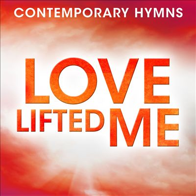 Contemporary Hymns: Love Lifted Me