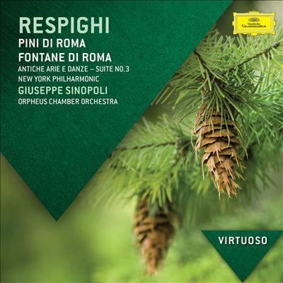 Respighi: Pini di Roma; Fontane di Roma; Antiche arie e danze, Suite No. 3