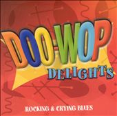 Doo-Wop Delights: Rocking & Crying Blues