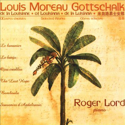 Louis Moreau Gottschalk: Le Bananier; Le Banjo; Ojos criollos; The Last Hope; Bamboula; Souvenirs d'Andalousie