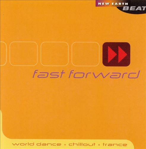 Fast Forward: World Dance, Chillout & Trance [New Earth]