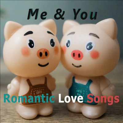 Romantic Love Songs:  Me & You