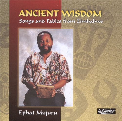 Ancient Wisdom: Songs and Fables from Zimbabwe