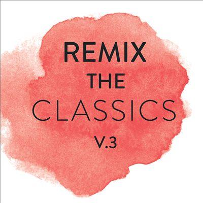 Remix the Classics, Vol. 3