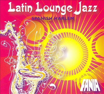 Latin Lounge Jazz: Spanish Harlem