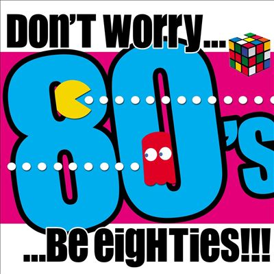 Don't Worry... Be Eighties!!!