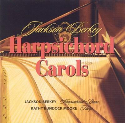 Jackson Berkey: Harpsichord Carols