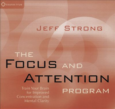 The Focus and Attention Program: Train Your Brain for Improved Concetration and Mental Clarity