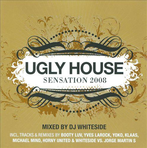 Ugly House Sensation 2008