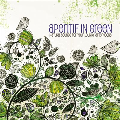Aperitif in Green: Natural Sounds for Your Loungy Afternoons