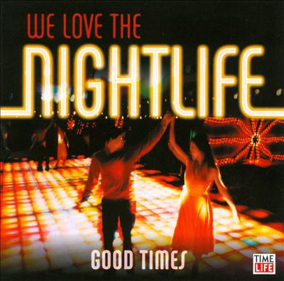 We Love the Nightlife: Good Times