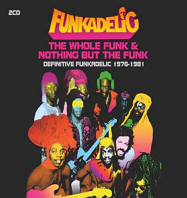 The Whole Funk & Nothing But the Funk: Definitive Funkadelic 1976-1981