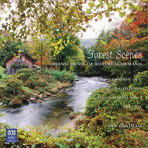 Schumann: Fantasie in C Major; Forest Scenes; Piano Sonata No. 2; Toccata