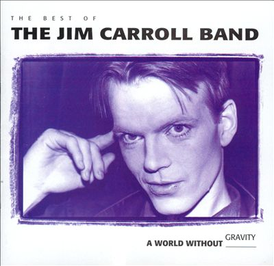 World Without Gravity: The Best of the Jim Carroll Band