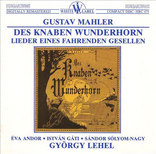 Mahler: Des Knaben Wunderhorn; Lieder Eines Fahrenden Gesellen