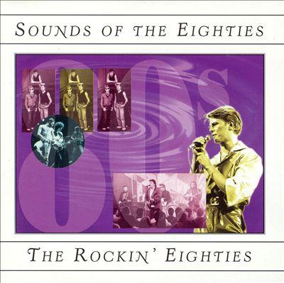 Sounds of the Eighties: The Rockin' Eighties