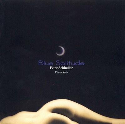 Peter Schindler: Blue Solitude