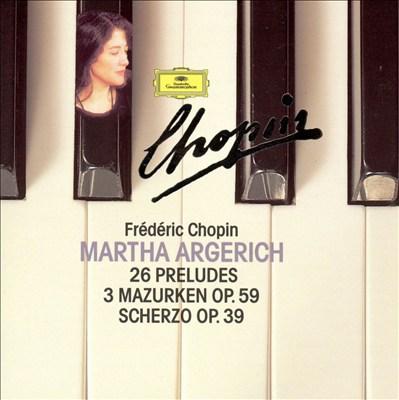 Chopin: 26 Preludes; 3 Mazurken Op. 59; Scherzo Op. 39