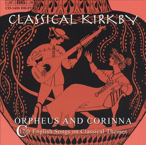 Classical Kirkby: Orpheus & Corinna - 17th Century English Songs on Classical Themes